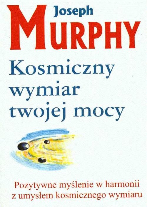okładka Kosmiczny wymiar twojej mocy Pozytywne myślenie w harmonii z umysłem kosmicznego wymiaru, Książka | Murphy Joseph