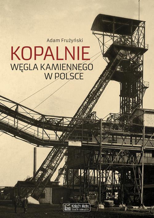 okładka Kopalnie węgla kamiennego w Polsce, Książka | Frużyński Adam