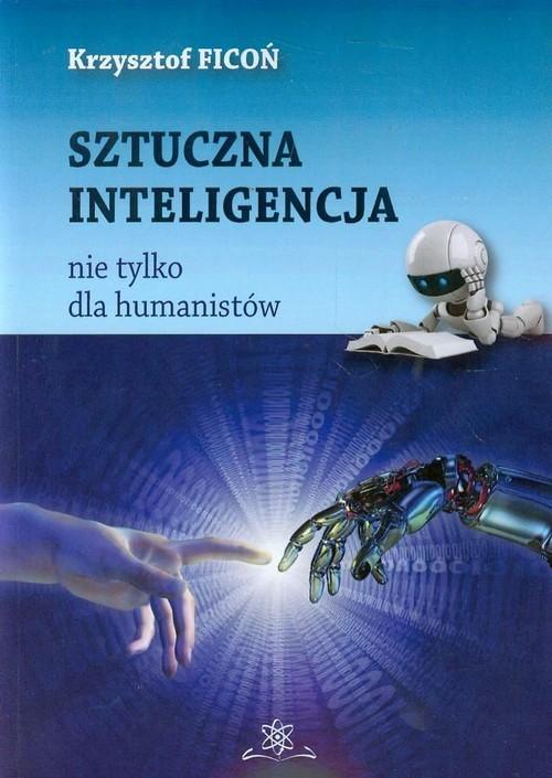 okładka Sztuczna inteligencja nie tylko dla humanistów, Książka | Ficoń Krzysztof