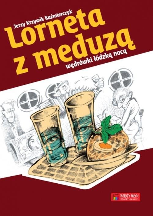 okładka Lorneta z meduzą Wędrówki łódzką nocąksiążka |  | Kaźmierczyk Jerzy Krzywik