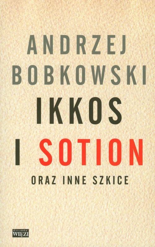 okładka Ikkos i Sotion oraz inne szkice, Książka | Bobkowski Andrzej