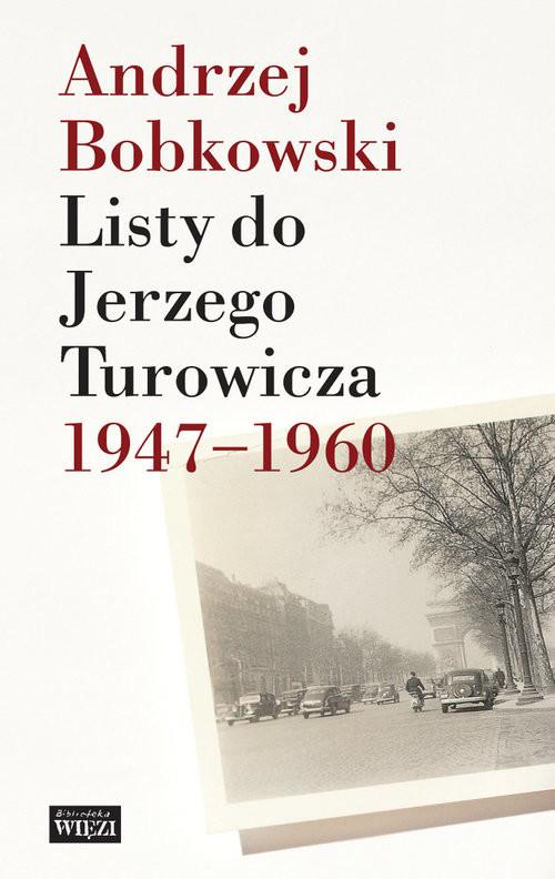 okładka Listy do Jerzego Turowicza 1947-1960książka      Bobkowski Andrzej