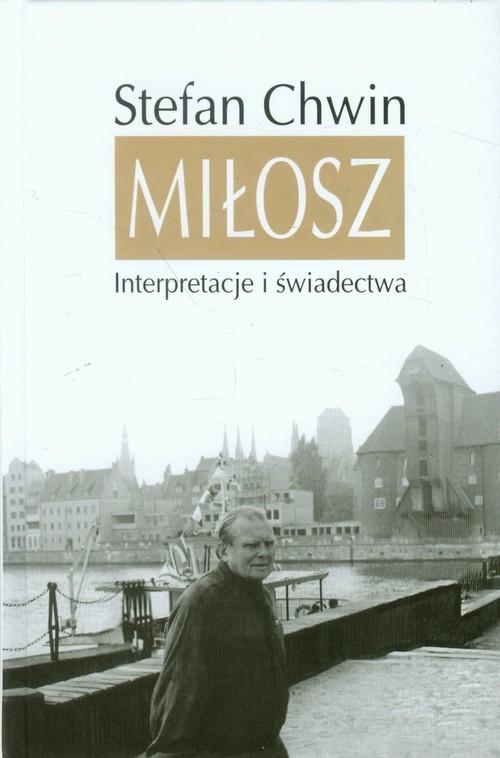 okładka Miłosz Interpretacje i świadectwa, Książka | Stefan Chwin