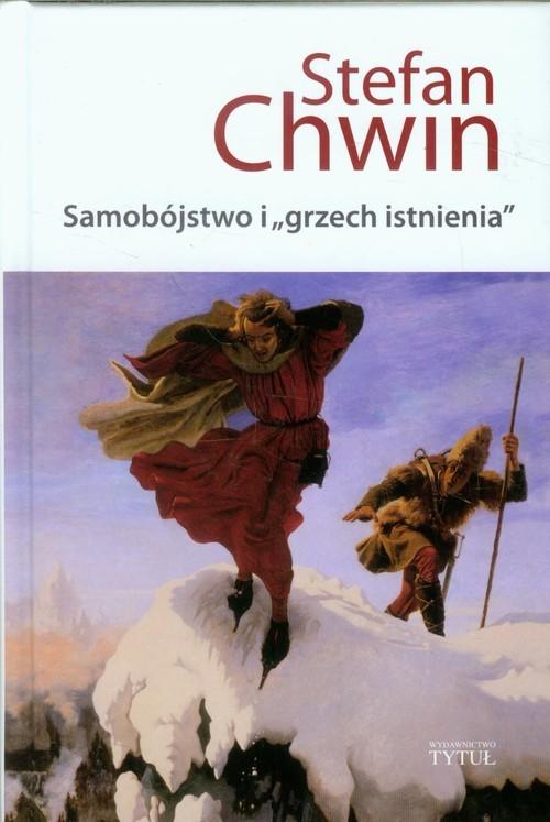 okładka Samobójstwo i grzech istnienia, Książka | Stefan Chwin
