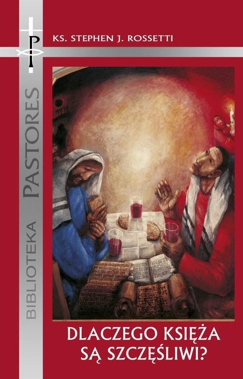 okładka Dlaczego Księża są szczęśliwi? Raport o psychicznym i duchowym zdrowiu księży, Książka | Stephen J.  Rossetti