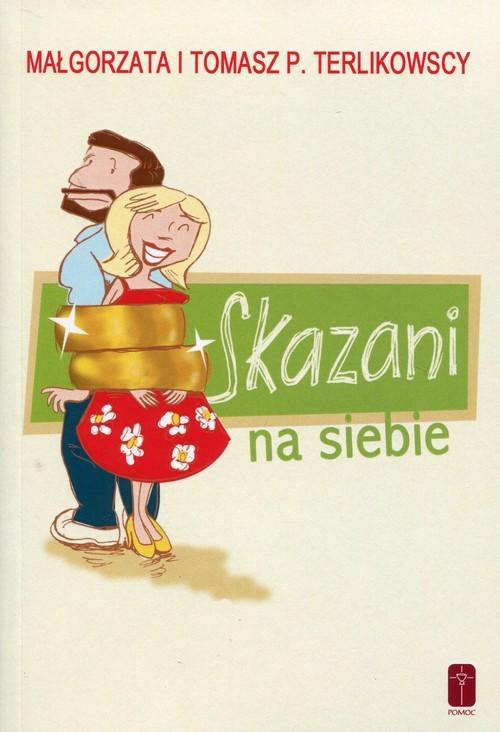 okładka Skazani na siebie, Książka | Małgorzata Terlikowska, Tomasz P. Terlikowski