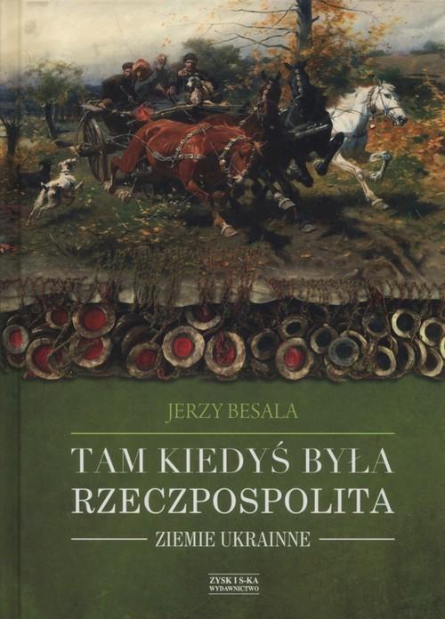 okładka Tam kiedyś była Rzeczpospolita Ziemie ukrainne, Książka | Jerzy Besala