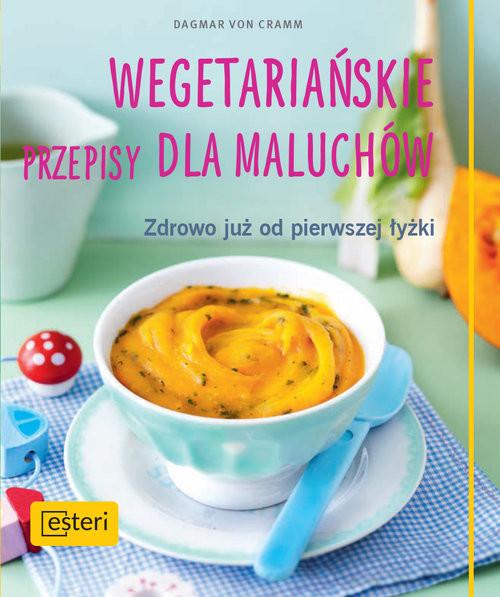 okładka Wegetariańskie przepisy dla maluchów. Zdrowo już od pierwszej łyżki, Książka | Cramm Dagmar
