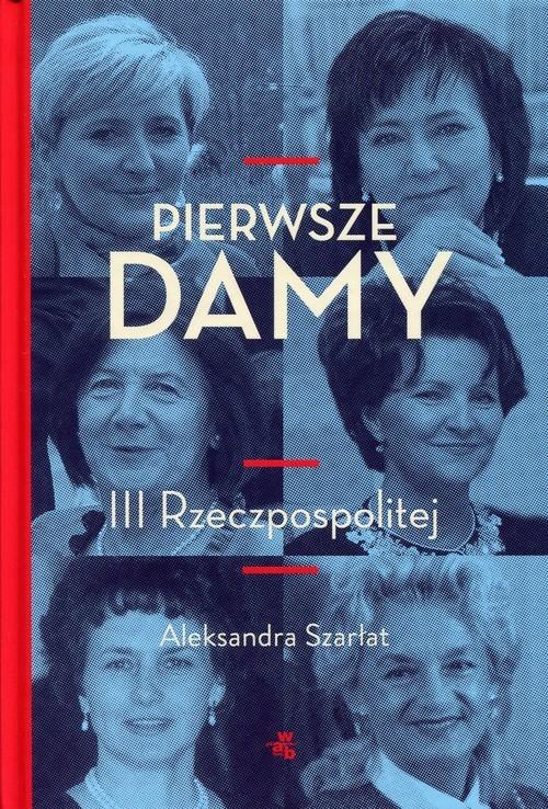 okładka Pierwsze damy III Rzeczpospolitej, Książka | Szarłat Aleksandra