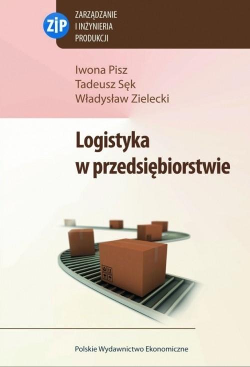 okładka Logistyka w przedsiębiorstwie, Książka | Iwona  Pisz, Tadeusz  Sęk, Władysław  Zielecki