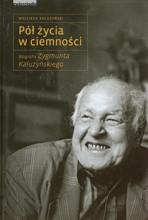 okładka Pół życia w ciemności Biografia Zygmunta Kałużyńskiego, Książka | Kałużyński Wojciech