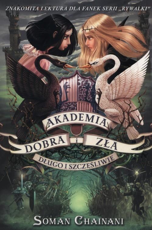 okładka Akademia Dobra i Zła Tom 3 Długo i szczęśliwie, Książka | Soman Chainani