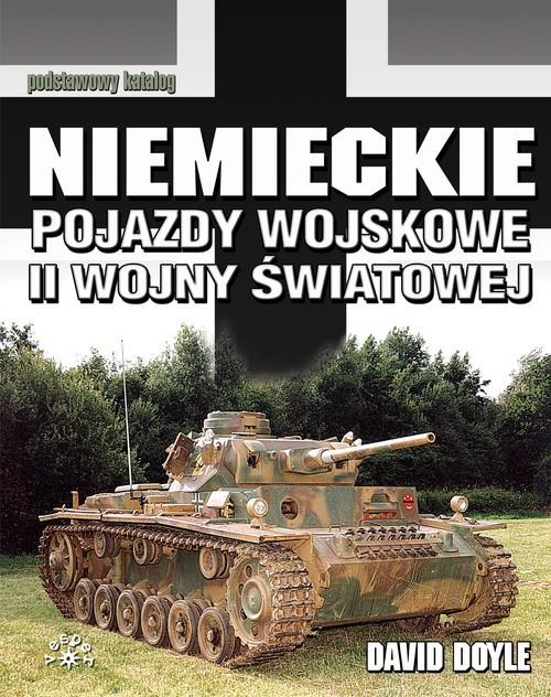 okładka Niemieckie pojazdy wojskowe II wojny światowej Podstawowy katalog, Książka | Doyle David