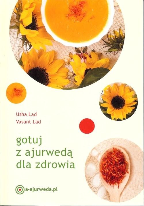 okładka Gotuj z ajurwedą dla zdrowia, Książka | U. Lad, V. Lad