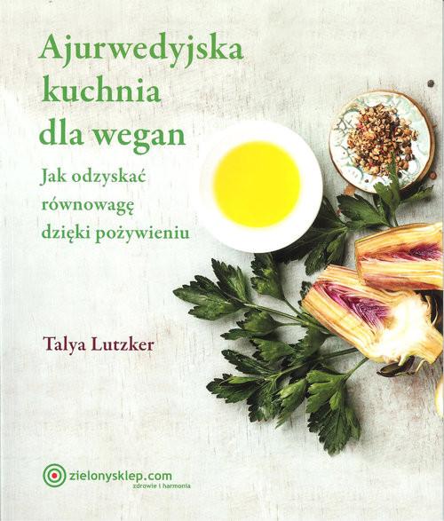 okładka Ajurwedyjska kuchnia dla wegan, Książka | Lutzker Talya