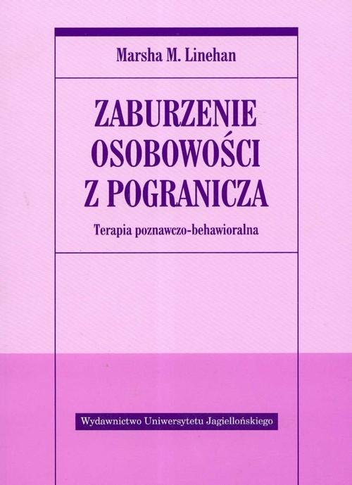 okładka Zaburzenie osobowości z pogranicza Terapia poznawczo-behawioralna, Książka   Marsha M. Linehan