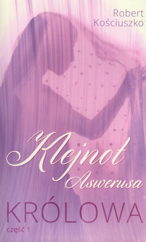 okładka Klejnot Aswerusa Część 1 Królowa, Książka | Kościuszko Robert