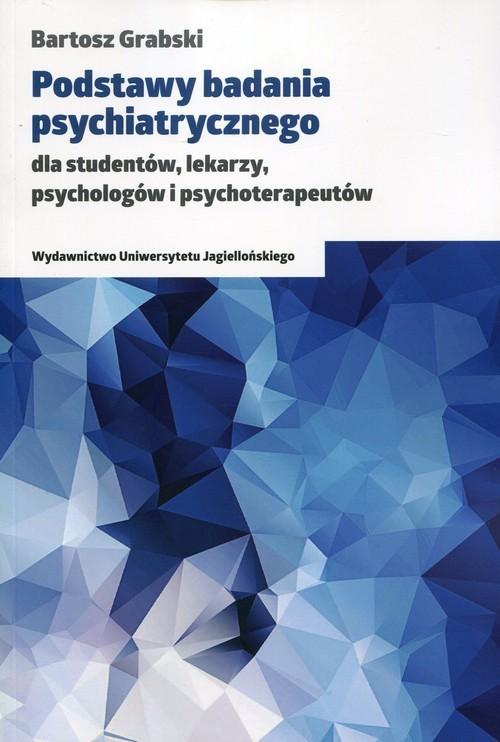 okładka Podstawy badania psychiatrycznego dla studentów, lekarzy, psychologów i psychoterapeutów, Książka   Grabski Bartosz