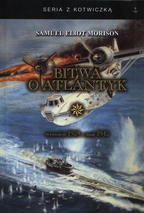 okładka Bitwa o Atlantyk Wrzesień 1939 - maj 1943, Książka   Samuel Eliot Morison