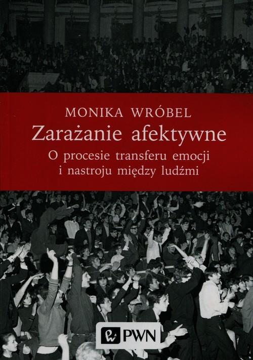 okładka Zarażanie afektywne O procesie transferu emocji i nastroju między ludźmi, Książka   Wróbel Monika