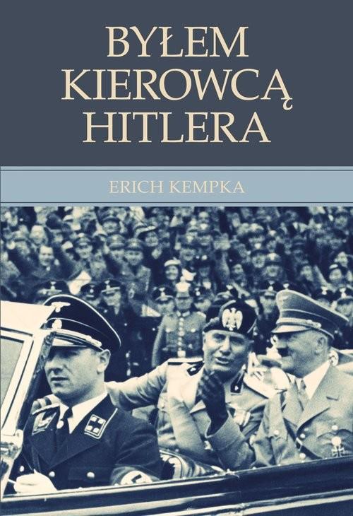 okładka Byłem kierowcą Hitlera, Książka | Erich Kempka