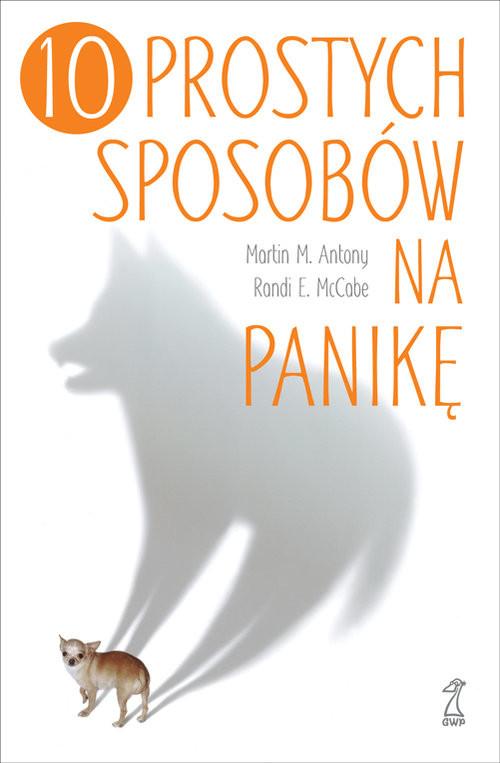 okładka 10 prostych sposobów na panikę, Książka | Martin M. Antony, Randi E. McCabe