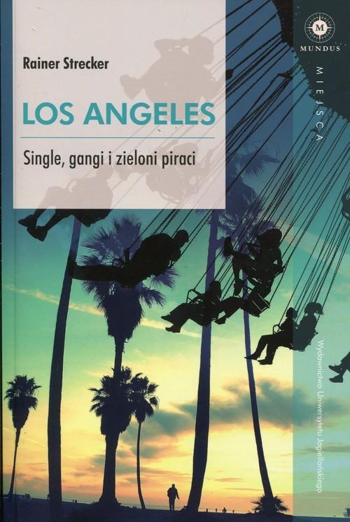 okładka Los Angeles Single, gangi i zieloni piraci, Książka | Strecker Rainer