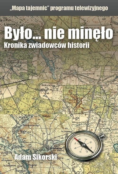 okładka Było... nie minęło Mapa tajemnic Kronika zwiadowców historiiksiążka |  | Sikorski Adam