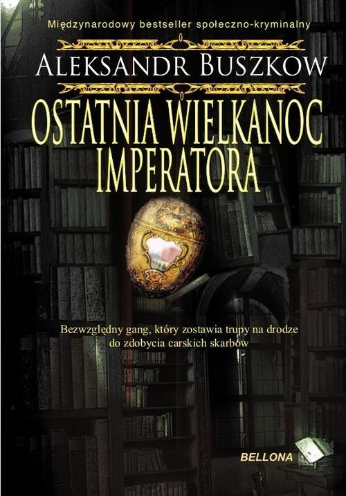 okładka Ostatnia wielkanoc imperatora, Książka | Buszkow Aleksandr