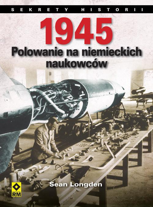 okładka 1945 Polowanie na niemieckich naukowców, Książka | Sean Longden