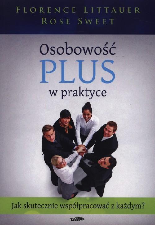 okładka Osobowość plus w praktyce Jak skutecznie współpracować z każdym?, Książka | Littauer Florence, Rose Sweet