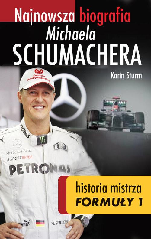 okładka Najnowsza biografia Michaela Schumachera Prawdziwa historia mistrza Formuły 1, Książka | Sturm Karin