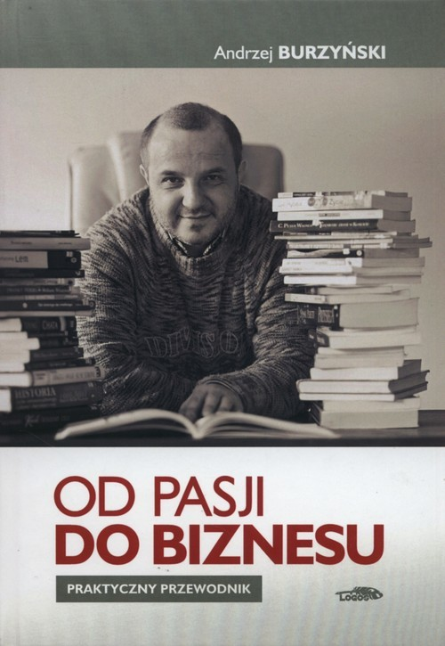 okładka Od pasji do biznesu Praktyczny przewodnik, Książka | Burzyński Andrzej