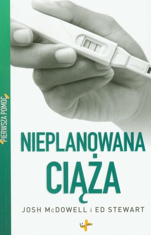 okładka Pierwsza pomoc Nieplanowana ciąża, Książka | Josh  McDowell, Ed  Stewart