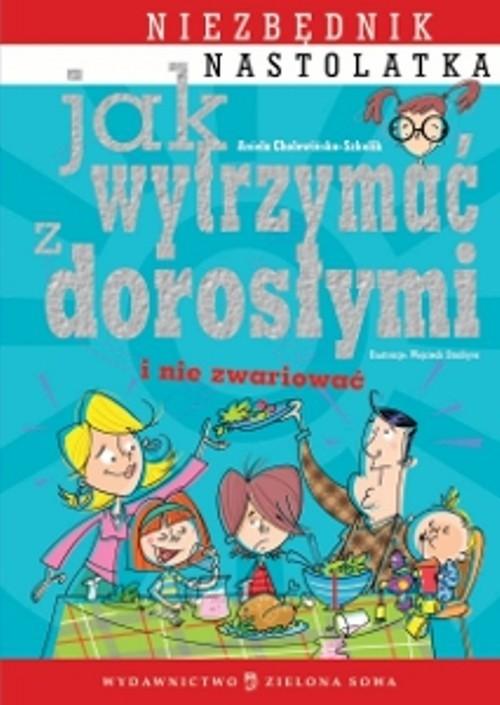 okładka Jak wytrzymać z dorosłymi i nie zwariować niezbędnik nastolatka, Książka | Cholewińska-Szkolik Aniela