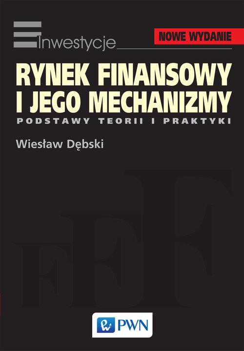 okładka Rynek finansowy i jego mechanizmy Podstawy teorii i praktyki, Książka | Dębski Wiesław