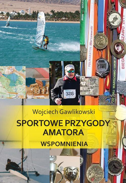 okładka Sportowe przygody amatora Wspomnieniaksiążka |  | Gawlikowski Wojciech
