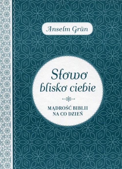okładka Słowo blisko ciebie Mądrość Biblii na co dzień, Książka | Anselm Grün