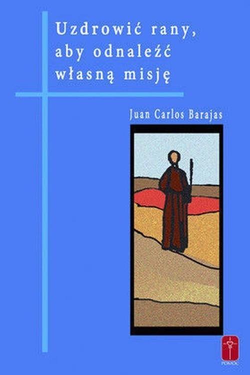 okładka Uzdrowić rany aby odnaleźć własną misję, Książka | Juan Carlos Barajas