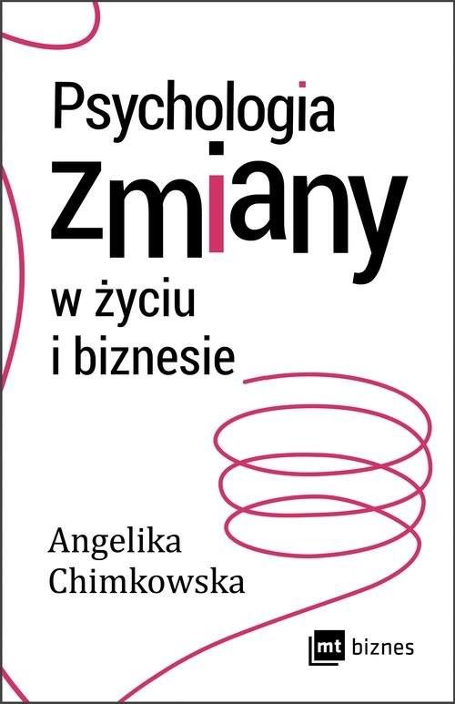 okładka Psychologia zmiany w życiu i biznesie, Książka   Angelika Chimkowska