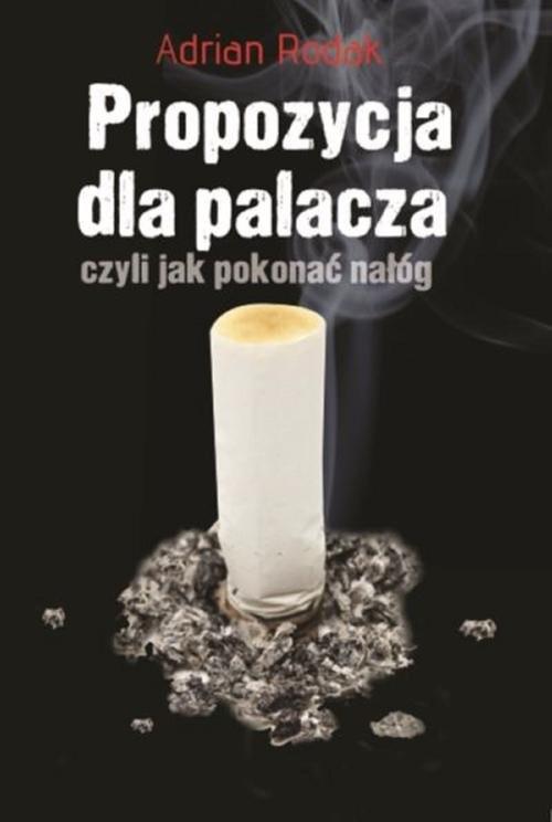 okładka Propozycja dla palacza, czyli jak pokonać nałóg, Książka   Rodak Adrian