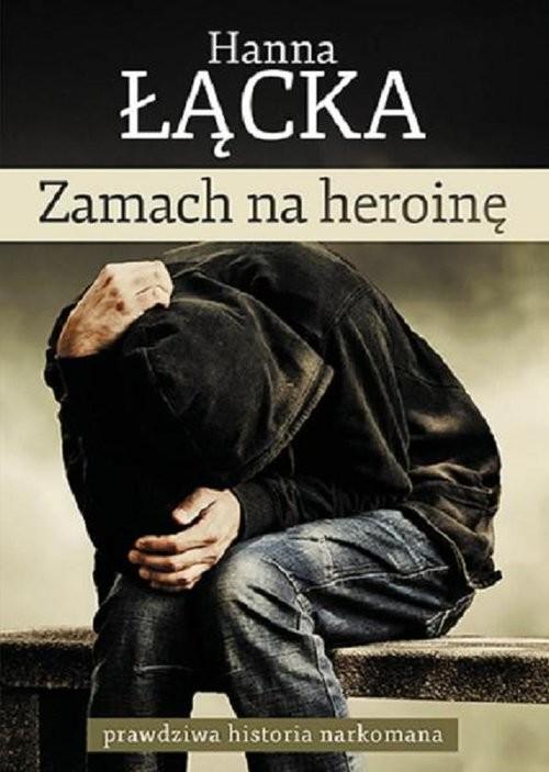 okładka Zamach na heroinę prawdziwa historia narkomana, Książka | Łącka Hanna