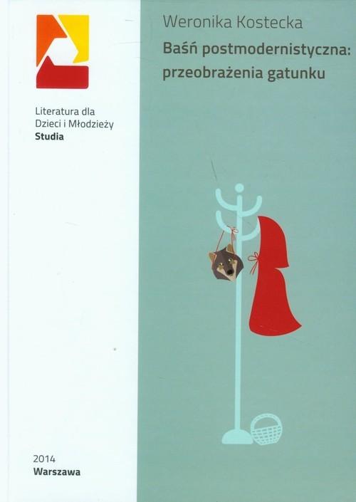 okładka Baśń postmodernistyczna: przeobrażenia gatunku, Książka | Kostecka Weronika