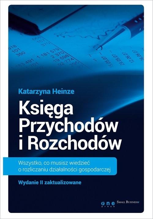 okładka Księga Przychodów i Rozchodów  Wszystko, co musisz wiedzieć o rozliczaniu działalności gospodarczej., Książka | Heinze Katarzyna