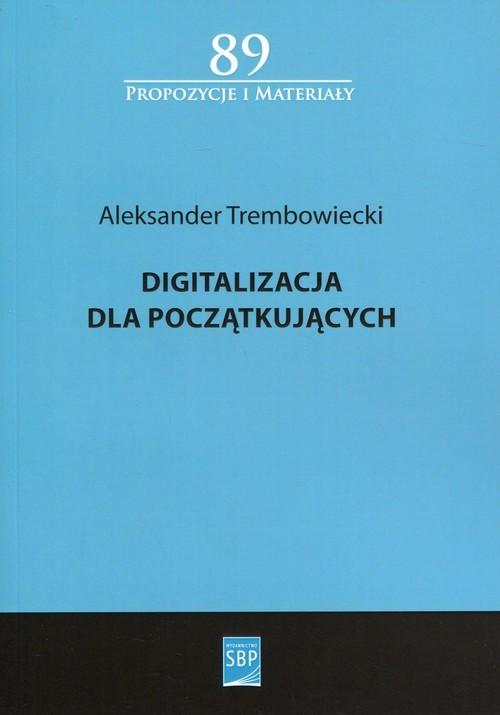okładka Digitalizacja dla początkujących, Książka   Trembowiecki Aleksander