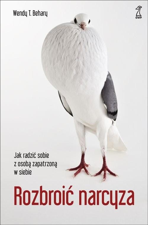 okładka Rozbroić narcyza Jak radzić sobie z osobą zapatrzoną w siebie, Książka | Behary Wendy