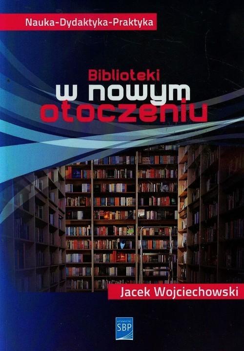 okładka Biblioteki w nowym otoczeniu, Książka   Wojciechowski Jacek