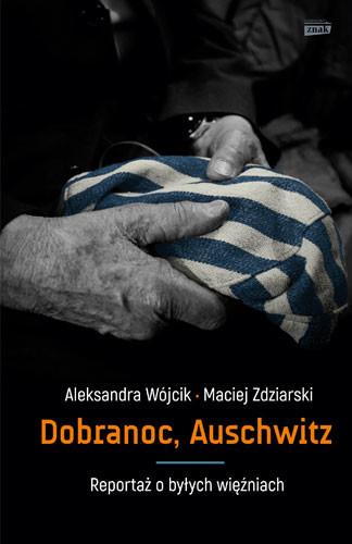 okładka Dobranoc, Auschwitz. Reportaż o byłych więźniach, Książka | Wójcik Aleksandra, Zdziarski Maciej