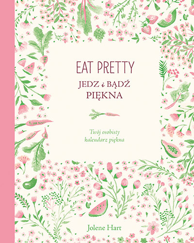okładka Eat Pretty. Jedz i bądź piękna. Twój osobisty kalendarz pięknaksiążka |  | Hart Jolene