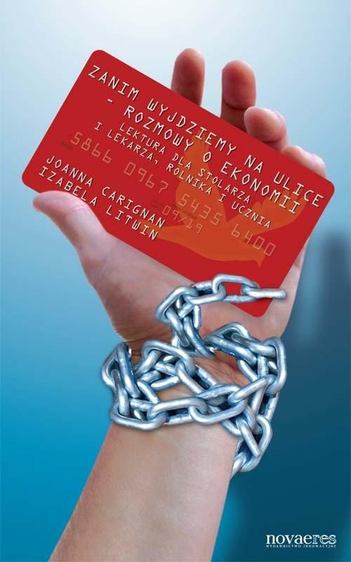 okładka Zanim wyjdziemy na ulice - rozmowy o ekonomii Lektura dla stolarza i lekarza, rolnika i ucznia, Książka | Joanna  Carignan, Izabela Litwin
